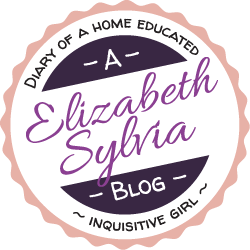 Elizabeth Sylvia A Blog by a Home Educated Inquisitive Girl